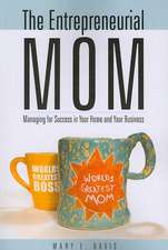 The Entrepreneurial Mom:  Managing for Success in Your Home and Your Business