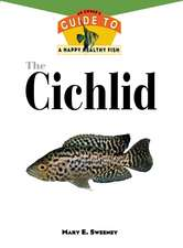 The Cichlids:  An Owner's Guide to a Happy Healthy Fish