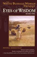 Eyes of Wisdom: Book One in the White Buffalo Woman Trilogy