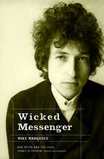 Wicked Messenger: Bob Dylan and the 1960s Chimes of Freedom