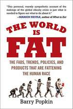 The World Is Fat:  The Fads, Trends, Policies, and Products That Are Fattening the Human Race