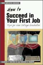 How to Succeed in your First Job: Tips for New Graduates (The Managing Work Transitions Series)