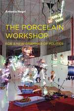 The Porcelain Workshop – For a New Grammar of Politics (Translated from French Edition)