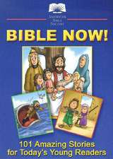 Bible Now!:  101 Amazing Stories for Today's Young Readers