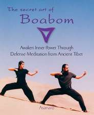 The Secret Art of Boabom:  Awaken Inner Power Through Defense-Meditation from Ancient Tibet