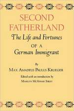 Second Fatherland:  The Life and Fortunes of a German Immigrant