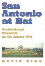 San Antonio at Bat:  Professional Baseball in the Alamo City