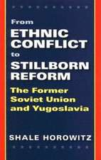 From Ethnic Conflict to Stillborn Reform:  The Former Soviet Union and Yugoslavia