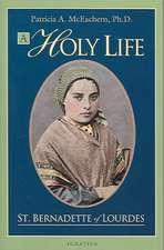 A Holy Life:  The Writings of Saint Bernadette of Lourdes