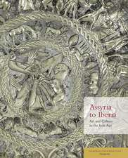 Assyria to Iberia: Art and Culture in the Iron Age: The Metropolitan Museum of Art Symposia