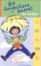 Go Anywhere Games for Babies:  The Packable, Portable, Book of Infant Development and Bonding!