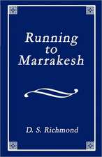 Running to Marrakesh:  A Collection of Poems Including Memories of Dakota