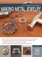 The Complete Photo Guide to Making Metal Jewelry:  Master Traditional, Irish, Freeform, and Bruges Lace Crochet Through Easy Step-By-Step Instructions and Fun Proje