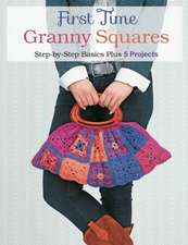 First Time Granny Squares:  Step-By-Step Basics Plus 5 Projects