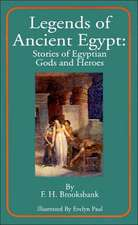 Legends of Ancient Egypt:  Stories of Egyptian Gods and Heroes