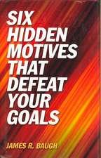 Six Hidden Motives That Defeat Your Goals
