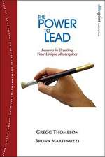 The Power to Lead: Lessons in Creating Your Unique Masterpiece