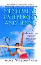 """Menopause, Sisterhood, and Tennis:  A Miraculous Journey Through """"The Change"""""""