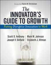Innovator's Guide to Growth:  Putting Disruptive Innovation to Work