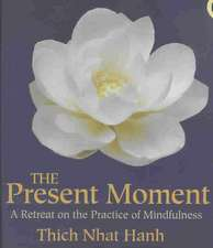 The Present Moment:  A Retreat on the Practice of Mindfulness