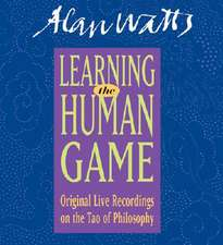Learning the Human Game:  Original Live Recordings on the Tao of Philosophy