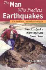 The Man Who Predicts Earthquakes: Jim Berkland, Maverick Geologist: How His Quake Warnings Can Save Lives