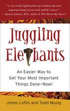 Juggling Elephants:  An Easier Way to Get Your Big, Most Important Things Done--Now!