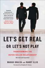 Let's Get Real Or Let's Not Play: Transforming the Buyer/Seller Relationship
