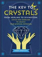 The Key to Crystals:  Advice and Exercises to Unlock Your Mystical Potential