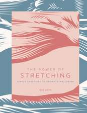 The Power of Stretching: Simple Practices to Promote Wellbeing