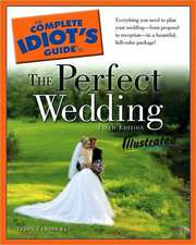 The Complete Idiot's Guide to the Perfect Wedding Illustrated, 5E