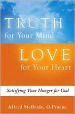 Truth for Your Mind Love for Your Heart:  Satisfying Your Hunger for God