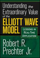 Understanding the Extraordinary Value of the Elliott Wave Model: Lessons in Real–Time Application