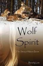 Wolf Spirit:  The Story of Moon Beam