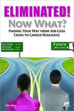 Eliminated! Now What?:  Finding Your Way from Job-Loss Crisis to Career Resilience