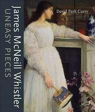 James MacNeill Whistler:  Uneasy Pieces