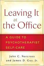 Leaving It at the Office:  A Guide to Psychotherapist Self-Care
