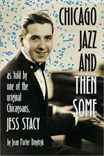 Chicago Jazz and Then Some:  As Told by One of the Original Chicagoans, Jess Stacy