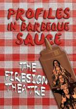 Profiles in Barbeque Sauce the Psychedelic Firesign Theatre on Stage - 1967-1972