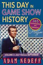 This Day in Game Show History- 365 Commemorations and Celebrations, Vol. 3:  July Through September