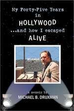 My Forty-Five Years in Hollywood and How I Escaped Alive