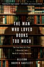 The Man Who Loved Books Too Much: The True Story of a Thief, a Detective, and World of Literary Obsession