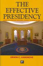 The Effective Presidency:  Lessons on Leadership from John F. Kennedy to George W. Bush