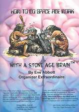 How to Do Space Age Work With a Stone Age Brain: The guide to using your brain style for small business success