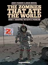 The Zombies That Ate the World #3:  Houston, We Have a Problem