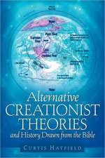 Alternative Creationist Theories and History Drawn From The Bible