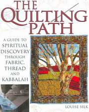The Quilting Path:  A Guide to Spiritual Discovery Through Fabric, Thread and Kabbalah