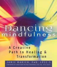 Dancing Mindfulness:  A Creative Path to Healing and Transformation