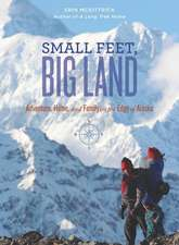Small Feet, Big Land:  Adventure, Home, and Family on the Edge of Alaska