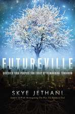 Futureville: Discover Your Purpose for Today by Reimagining Tomorrow